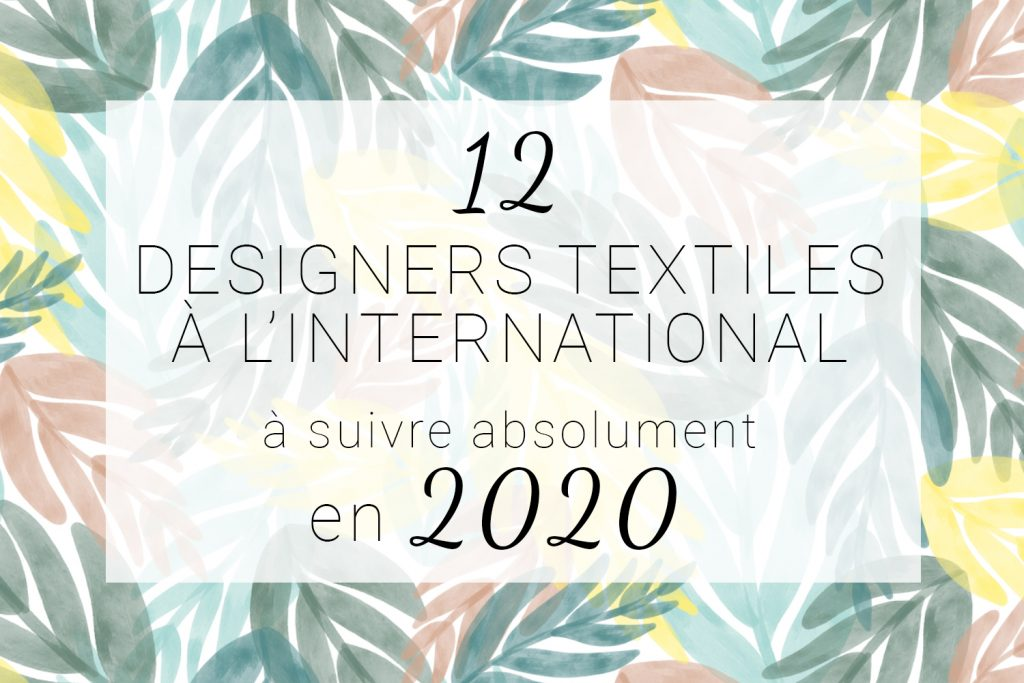 12 designers textiles à l'international à suivre absolument en 2020